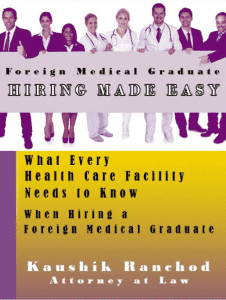Cover image of book: Hiring Foreign Medical Graduates written by Immigration Attorney Kaushik Ranchod of the Ranchod Law Group in California